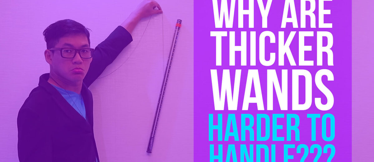 Why are Thicker Wands Harder to Handle?