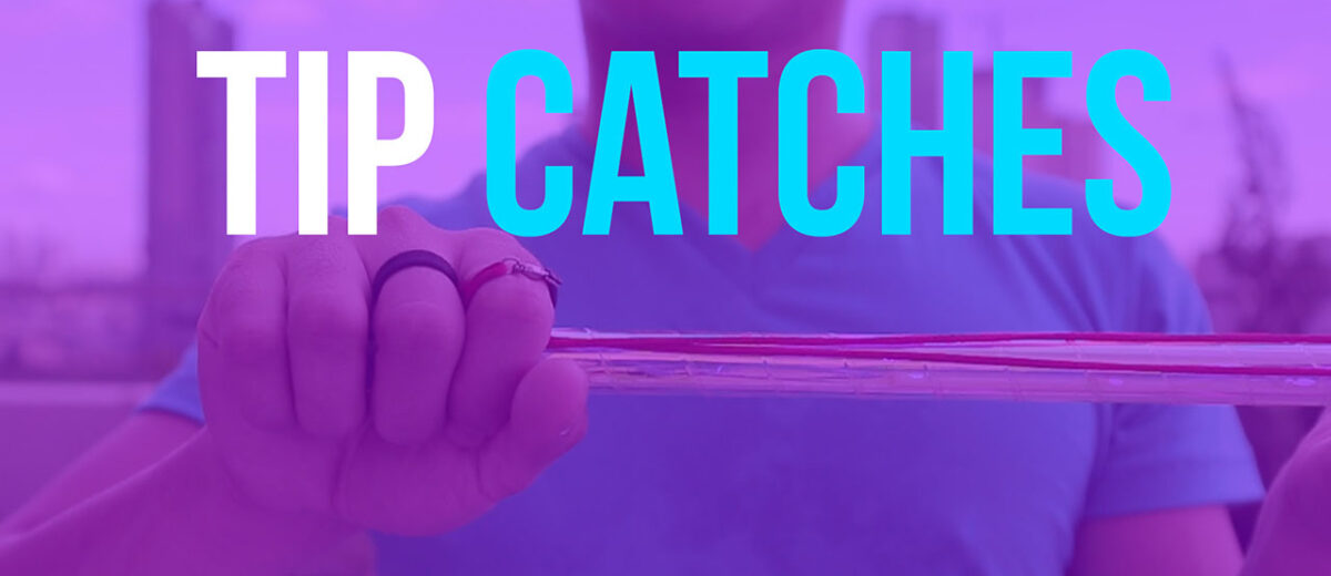 Tip Catches